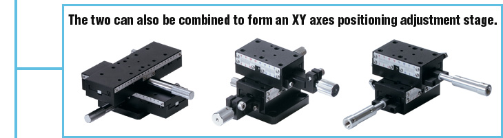 The two can also be combined to form an XY axes positioning adjustment stage.