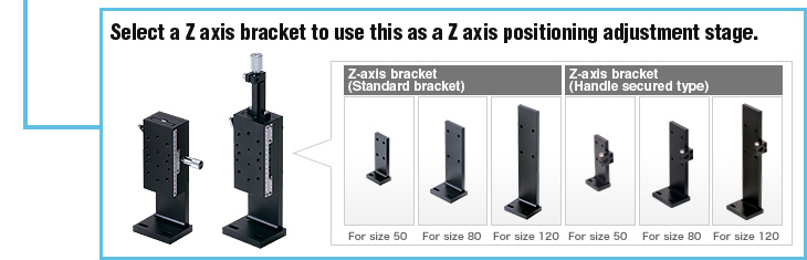 Select a Z axis bracket to use this as a Z axis positioning adjustment stage.
